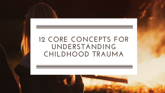 12 Concepts for Understanding Traumatic Stress Responses in Children