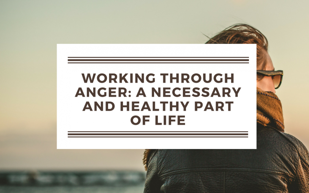 Working through Anger: A Healthy Part of Life
