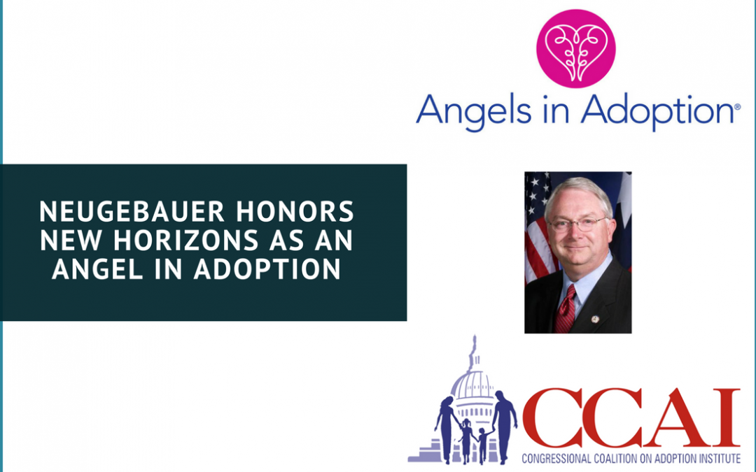 Neugebauer Honors New Horizons as an 'Angel in Adoption'